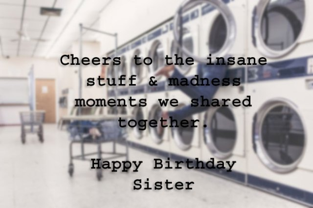Cheers to all the insane stuff and madness moments we shared together.