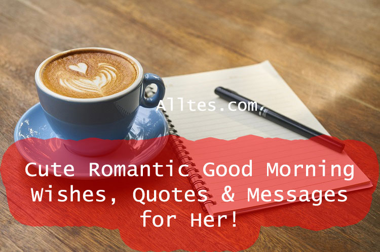 Cute Romantic Good Morning Wishes, Quotes & Messages for Her!
