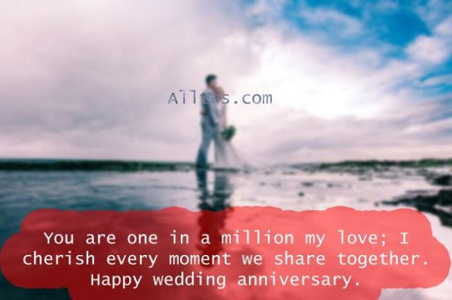 I cherish every moment we share together. Happy wedding anniversary dear.