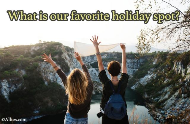 What is our favorite holiday spot