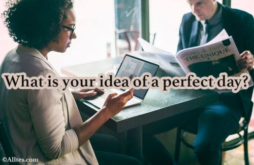 what is your idea of a perfect day