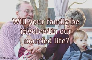 will your family be involved in our married life
