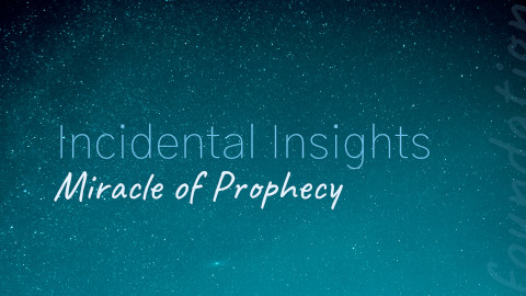 Incidental Insights: Miracle of Prophecy