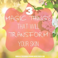 3 MAGIC THINGS YOU NEED TO START USING THAT WILL TRANSFORM YOUR SKIN - WHATEVER YOUR AGE OR BUGBEAR!