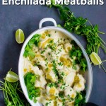 white casserole dish of instant pot dairy-free sour cream chicken enchilada meatballs garnished with fresh cilantro