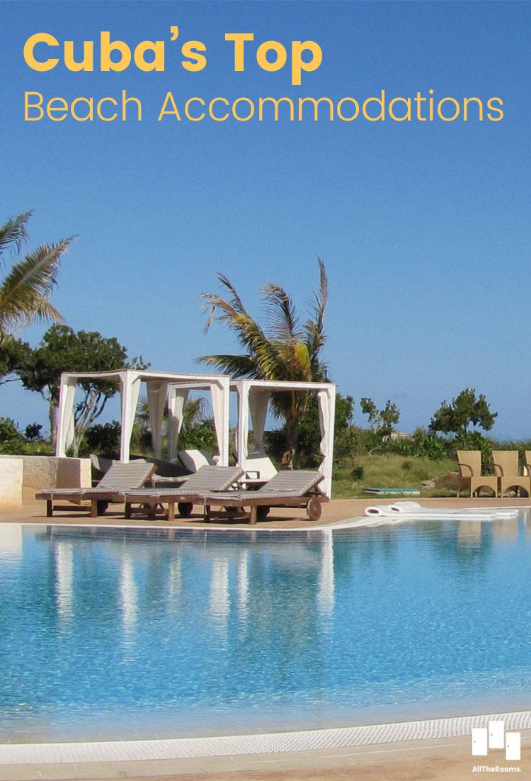 Cuba's Top Beach Accommodations Travel Cuba www.alltherooms.com Ph: Alison Hitchens