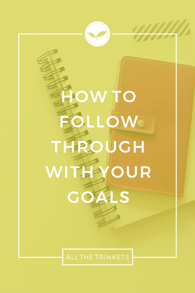 How to Follow Through with Your Goals | Personal development, Personal growth, Goal setting, Life tips