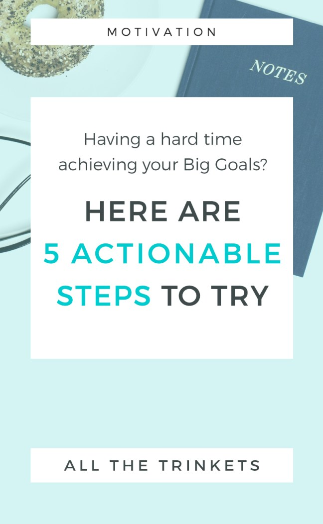 Having a hard time achieving your Big Goals? Try these 5 actionable steps to set and achieve them. #goals #personaldevelopment #goalsetting