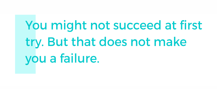 You may not succeed at first try but that doesn't make you a failure #quotes