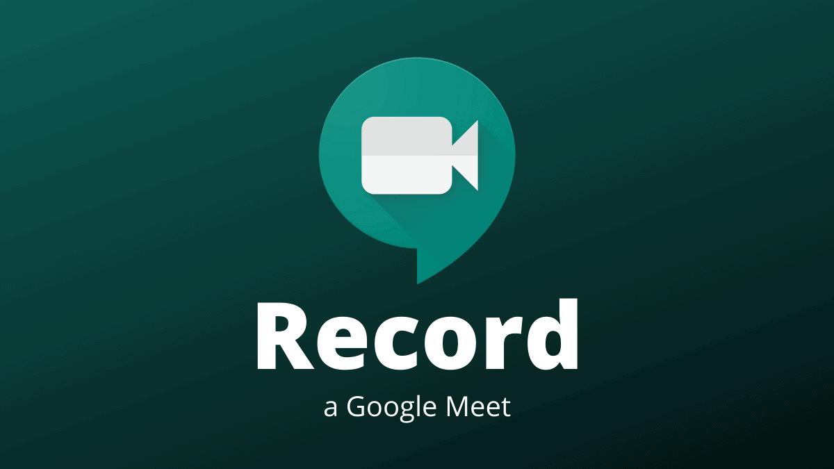 Record Google Meet