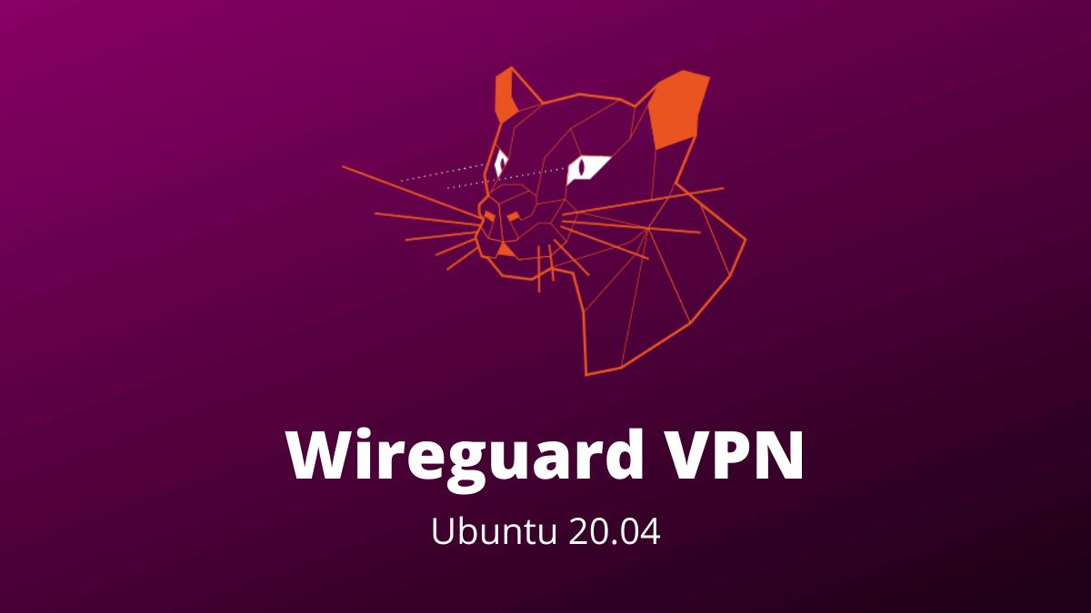 Wireguard VPN Setup Ubuntu 20.04