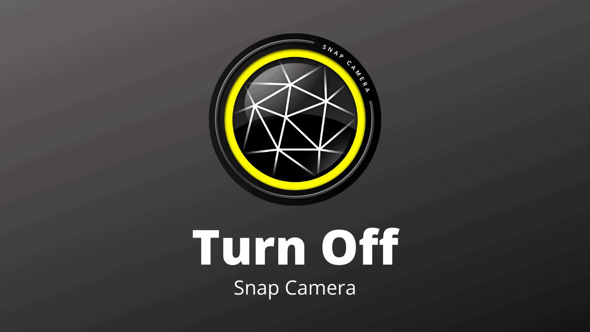 Turn Off Snap Camera