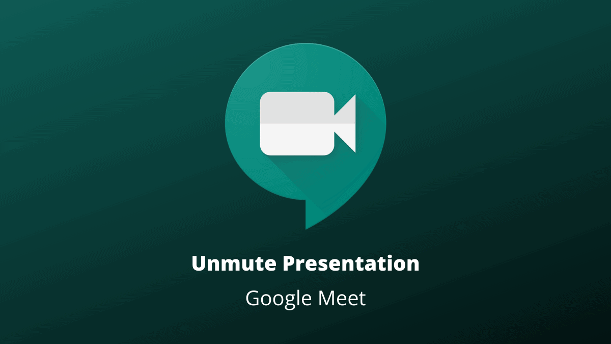 Unmute Presentation in Google Meet