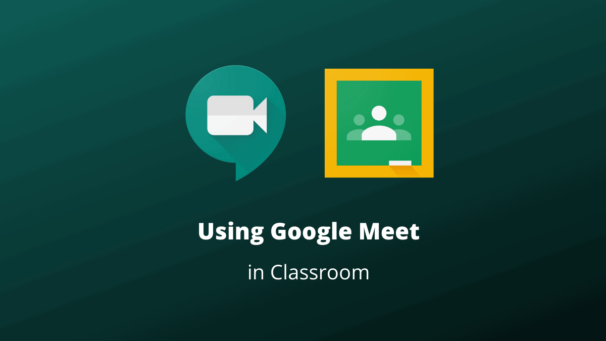 Using Google Meet in Google Classroom