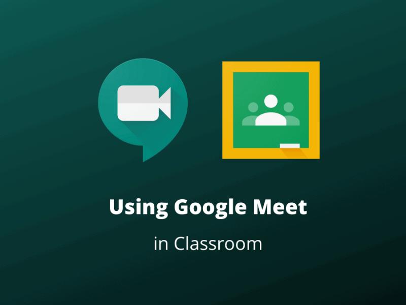 Using Google Meet in Google Classroom