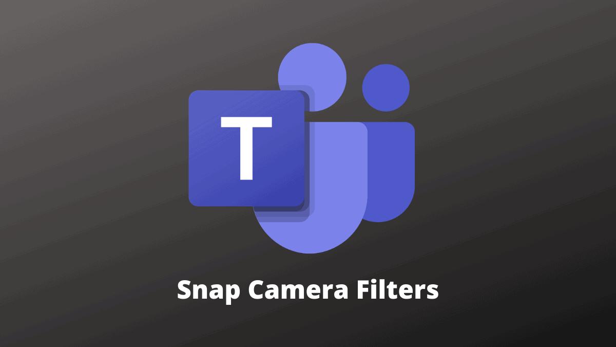 Snap Camera Filters Microsoft Teams