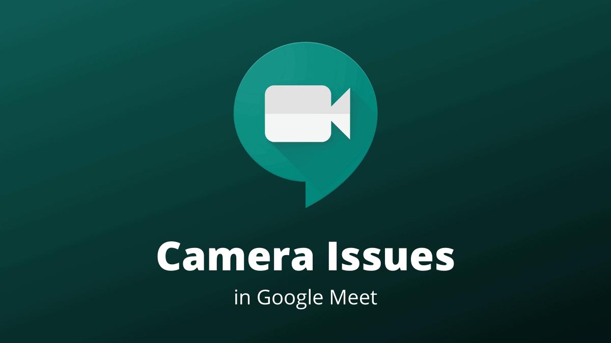 Google Meet Camera Problem