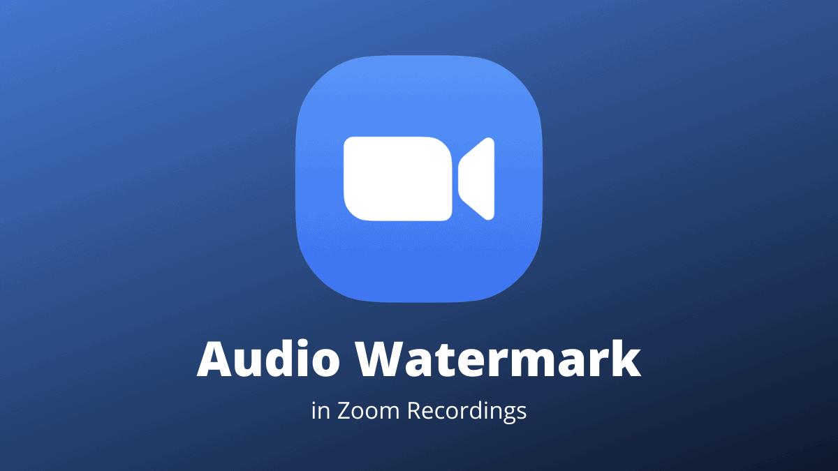 Zoom Audio Watermark