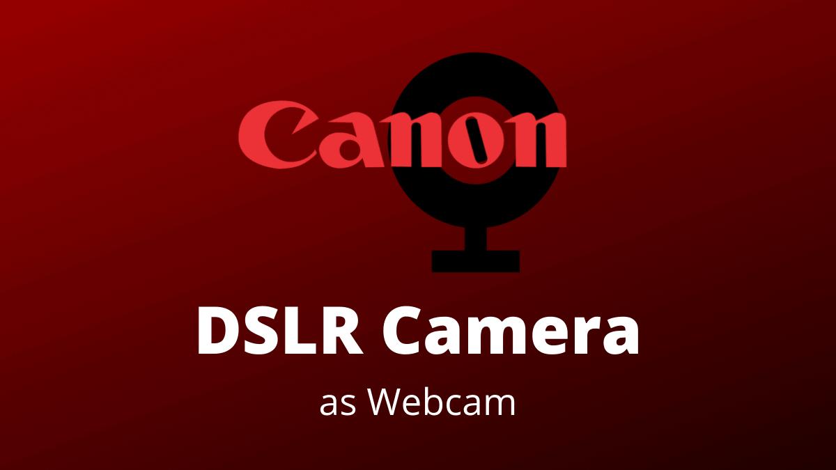 Canon DSLR Webcam