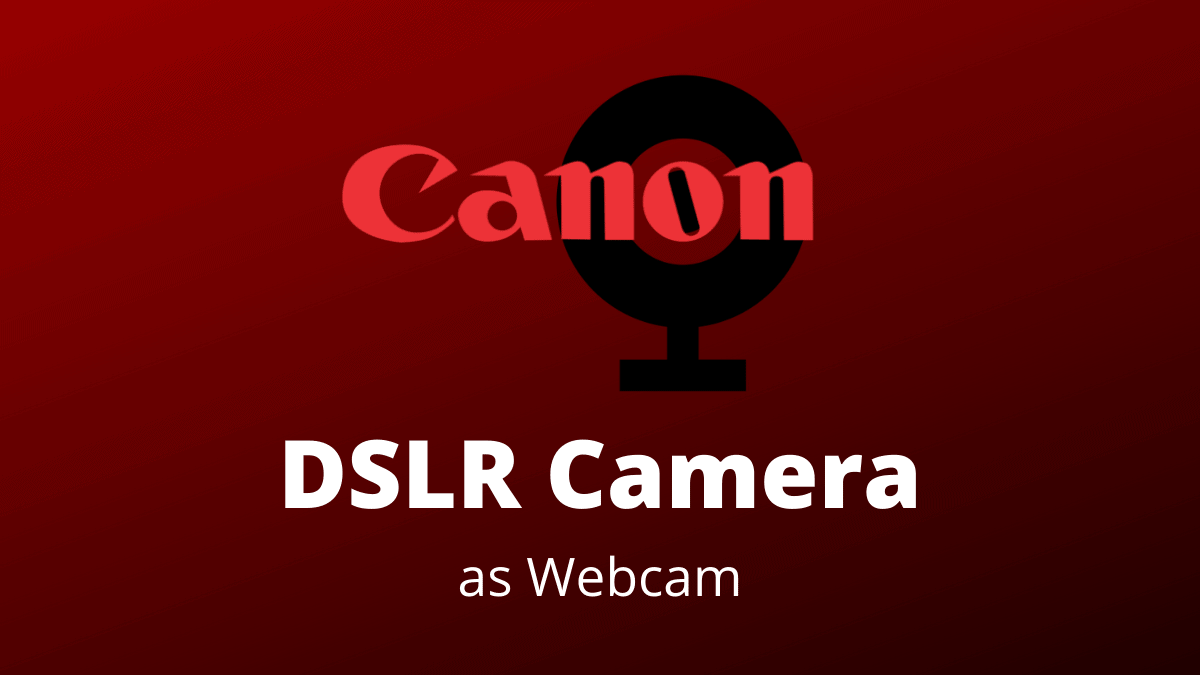 Canon DSLR Webcam