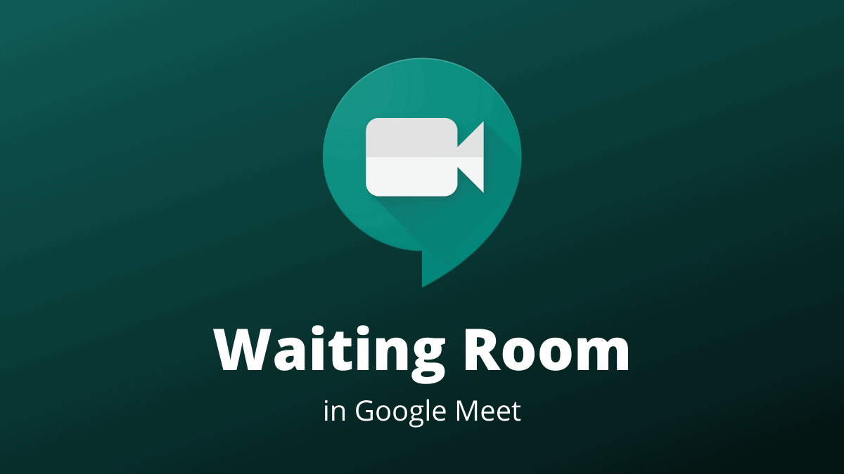 Waiting Room in Google Meet