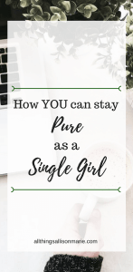 7 Ways to Stay Pure as a Christian Single Girl