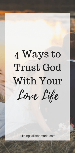 How to trust God with your love life and relationships.
