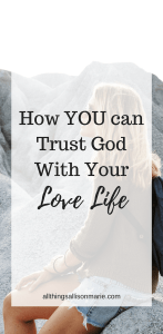 How to trust God with your love life and relationships!