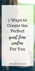 How to create the perfect quiet time routine for you!