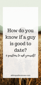 4 questions to ask before you begin dating a guy!