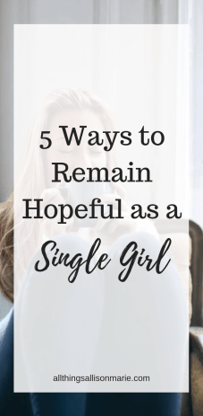 5 ways to remain hopeful as a single girl!