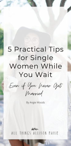 5 Practical Tips for Single Women While You Wait (Even if You Never Get Married)