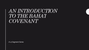 An Introduction to the Baha'i Covenant - Series