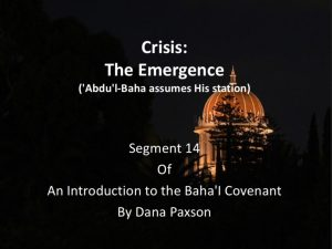 Segment 14: Crisis: The Emergence ('Abdu'l-Baha assumes His station) -by Dana Paxson