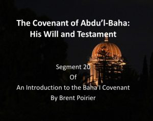 Segment 20: The Covenant of Abdu'l-Baha: His Will and Testament – by Brent Poirier