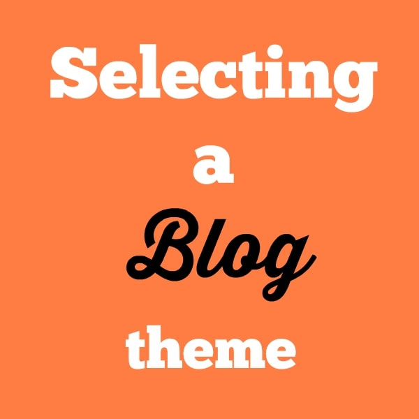 Selecting a blog theme - it can be whatever you want!