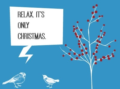 Relax. It's Only Christmas.