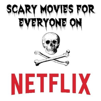Scary Netflix Movies for Everyone