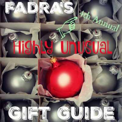 Fadra's 4th Annual Highly Unusual Gift Guide