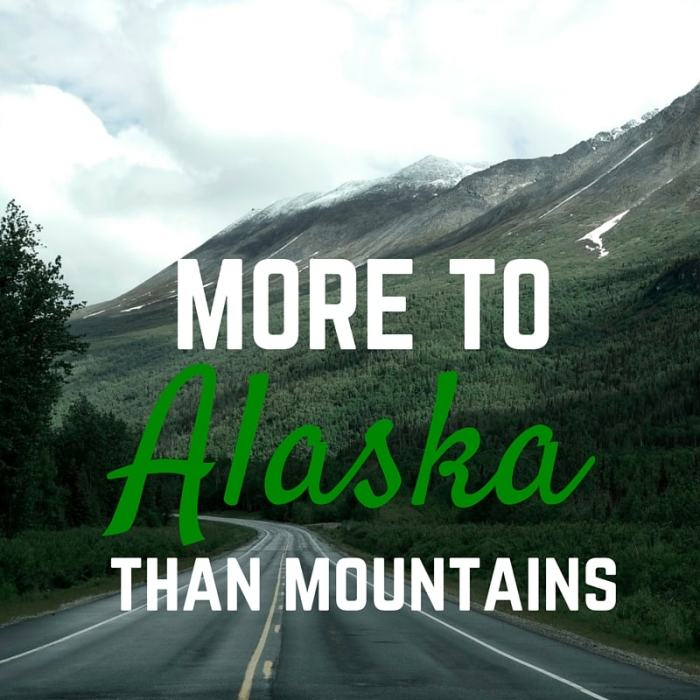 There's more to Alaska than mountains