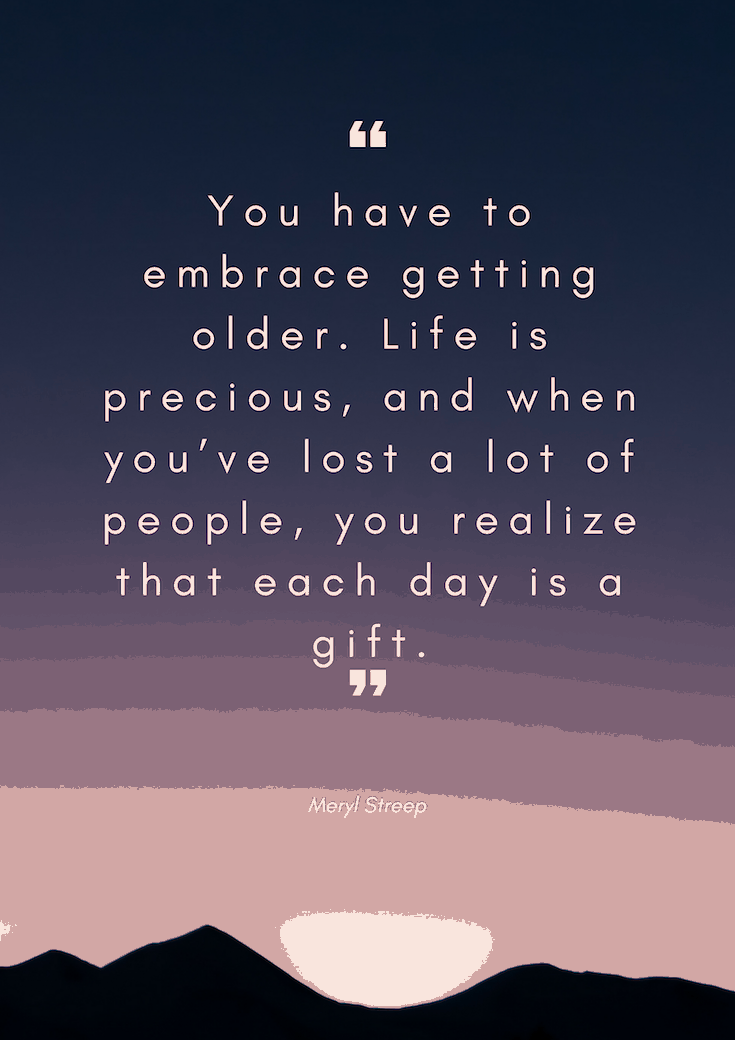 You have to embrace getting older - quote by Meryl Streep