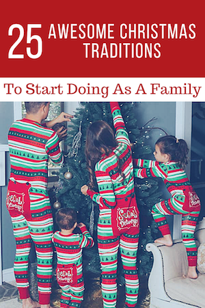 25 Awesome Christmas Traditions To Start Doing As A Family