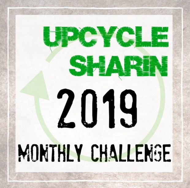 Upcycle Sharin Monthly Challenge