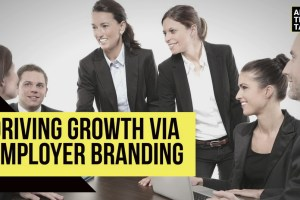 Driving Growth Via Employer Branding