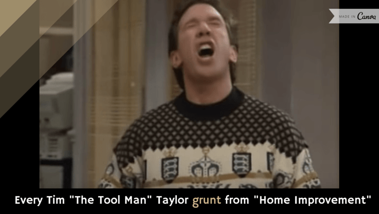Every Tim The Tool Man Taylor Grunt From Home Improvement