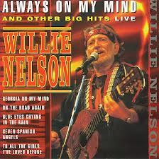 Always on my mind by Willie Nelson