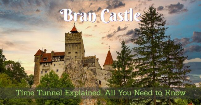 Bran Castle, Time Tunnel Explained, All You Need to Know