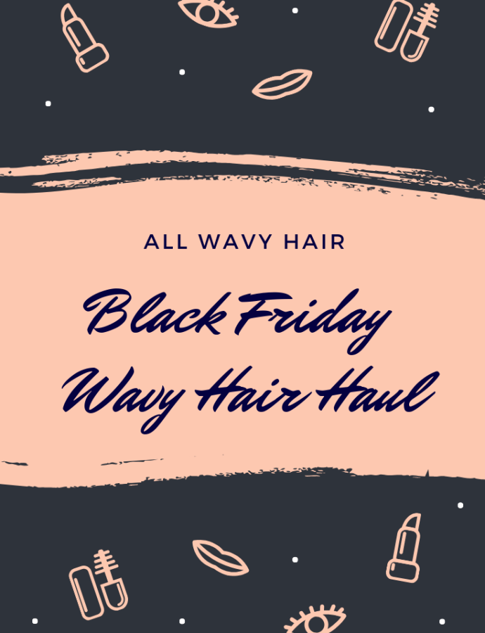 Black Friday Wavy Hair Haul