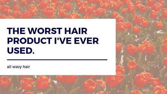 The Worst Wavy Hair Product I've Ever Used