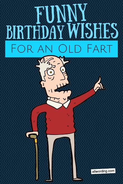 Happy Birthday Old Man 21 Brutally Funny Birthday Wishes For Him Allwording Com